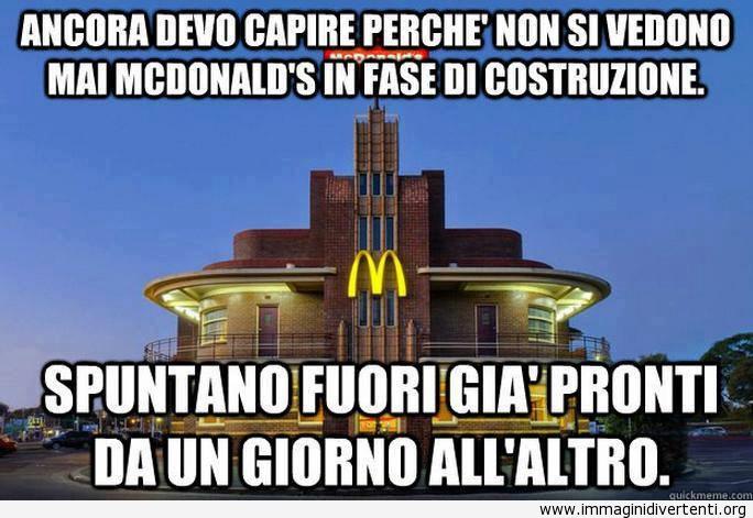 Ancora devo capire perchè non si vedono mai McDonald's in fase di costruzione immaginidivertenti.org